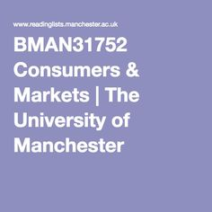 BMAN31752 Consumers & Markets | The University of Manchester