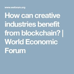 How can creative industries benefit from blockchain? | World Economic Forum