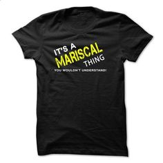 It is a MARISCAL Thing tee - #mens shirts #design t shirts. ORDER NOW => https://www.sunfrog.com/No-Category/It-is-a-MARISCAL-Thing-tee-Black-baib.html?id=60505