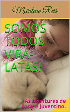 Somos Todos Vira-latas!: As aventuras de Ludy e Juventino... https://www.amazon.com.br/dp/B01IODGFAS/ref=cm_sw_r_pi_dp_x_uQvDyb0SMM76D
