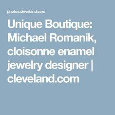 Unique Boutique: Michael Romanik, cloisonne enamel jewelry designer         cleveland.com
