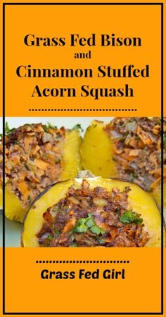 Grass Fed Bison Benefits with Grass Fed Bison and Cinnamon Stuffed Acorn Squash Recipe Grass Fed Girl