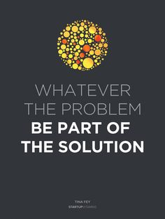 Whatever the problem—be part of the solution. www.thestartupgarage.com