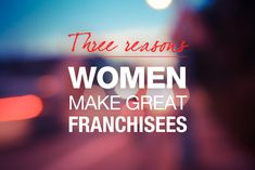 30% of the UK's franchises are run by women. Franacademy's Kate Sargeant reveals the three reasons why we're so good at it.