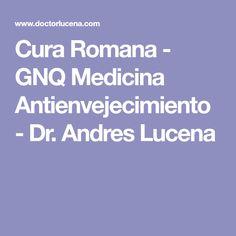 Cura Romana - GNQ Medicina Antienvejecimiento - Dr. Andres Lucena