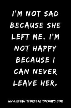 I'm not sad because she left me, I'm not happy because I can never leave her. Lonely Quotes, Ex Quotes, Heartbreak Quotes, Hurt Quotes, Breakup Quotes, Heartbroken Quotes, You Left Me Quotes, Without You Quotes, Thinking Of You Quotes
