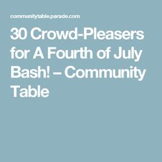 30 Crowd-Pleasers for A Fourth of July Bash! – Community Table