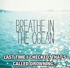 Breathe in, and just let go, and go and go and go, down in the dark water. OH dear. Lets just smell the sea salt in the air, how about?