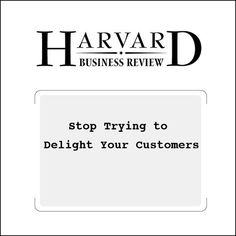Stop Trying to Delight Your Customers (Harvard Business Review)...: Stop Trying to Delight Your Customers (Harvard Business Review)… #News