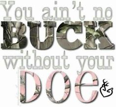 You ain't no Buck without your Doe