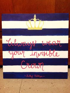 Lilly pulitzer DIY canvas. Always wear your invisible crown. Lilly painting. By Taylorstorrer