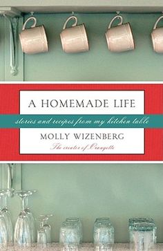 A Homemade Life: Stories and Recipes from My Kitchen Table | IndieBound