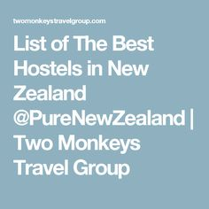 List of The Best Hostels in New Zealand @PureNewZealand | Two Monkeys Travel Group