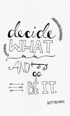 "Great advice for entreprenuers. ""Decide what to be and go be it"" - Don't delay. Head Full of Doubt/Road Full of Promise -The Avett Brothers Words Quotes, Me Quotes, Motivational Quotes, Inspirational Quotes, Sayings, Word Up, It Goes On, Deep, Some Words"