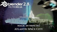 Blender 2.8 Magic in Minutes: Atlantis Space City Tutorial