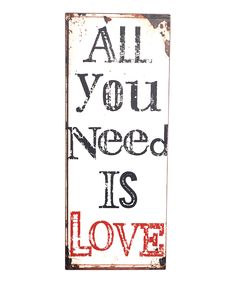 All You Need is Love Wall Plaques, Wall Signs, Flower Girl Signs, Something To Remember, Love Days, Valentine Day Love, All You Need Is Love, Quotable Quotes, Wise Words