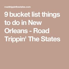 9 bucket list things to do in New Orleans - Road Trippin' The States
