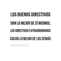 Los directivos dan lo mejor de sí mismos; los directivos extraordinarios sacan lo mejor de los demás