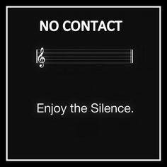 Enjoy the silence of No Contact. It's freedom, not punishment.