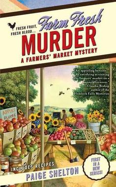 Farm Fresh Murder (2010) (The first book in the Farmer's Market Mystery series) A novel by Paige Shelton