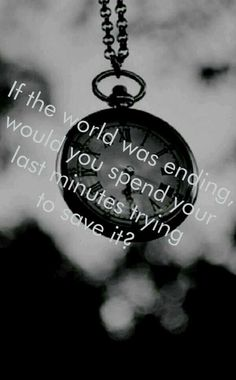 If the world was ending, would you spend your last minutes trying to save it?