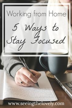 5 ways to help yourself stay focused and get things done while working from home