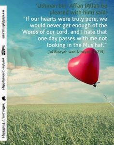 """'Uthman bin 'Affan (Allah be pleased with him) said: """"If our hearts were truly pure, we would never get enough of the Words of our Lord, and I hate that one day passes with me not looking in the Mus'haf."""" ['al-Bidayah wan-Nihayah'; Hd Quotes, One Day, Hd Images, Business Quotes, Never, Allah, Hate, That Look, Lord"""