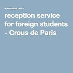 reception service for foreign students - Crous de Paris Moving To Paris, Service, Reception, Students, Receptions