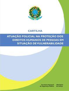 Ministério da Justiça Secretaria Nacional de Segurança Pública – SENASP Cartilha Atuação Policial na Proteção dos Direitos...