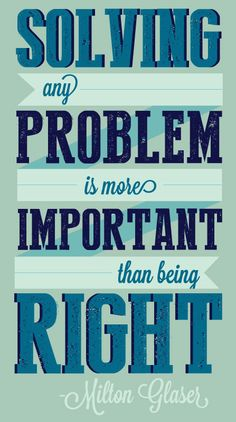 """""""Solving any problem is more important than being right."""" #quoteoftheday"""