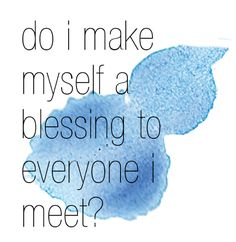 """Do I make myself a blessing to everyone I meet?"" Lyrics from Brandi Carlile's That wasn't me"