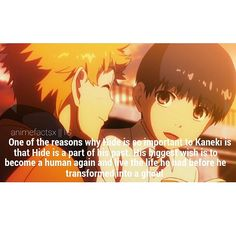 And Hide was the only good thing in his past as well!! The rest of his life sucked!! No dad, bad mom, no other friends at school, he felt so neglected but Hide helped him! No wonder Kaneki really loved him (as a bff)