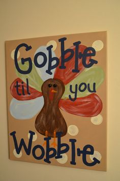 Gobble til you Wobble Thanksgiving Canvas by katieringer on Etsy, $30.00