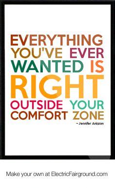 """"""" Tout ce que tu as toujours voulu est JUSTE en dehors de ta zone de confort. """""""