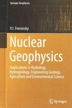 Nuclear Geophysics: Applications in Hydrology, Hydrogeology, Engineering Geology, Agriculture and Environmental S...