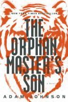 The orphan master's son : a novel by Adam Johnson  Pak Jun Do, the son of an influential man who runs an orphan work camp, rises to prominence using instinctive talents and eventually becomes a professional kidnapper and romantic rival to Kim Jong Il.