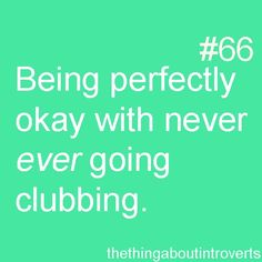 Never going clubbing