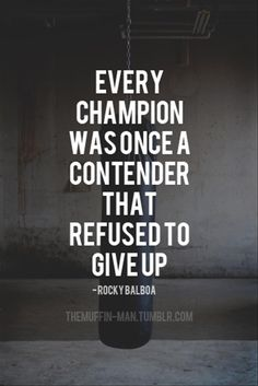 Every champion was once a contender that refused to give up. -Rocky Balboa Quote #quote #quoteoftheday #inspiration