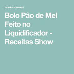 Bolo Pão de Mel Feito no Liquidificador - Receitas Show