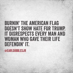 It also shows disrespect for America. If you don't love America, you should live in a country where you think you'll be happier. Cute Quotes For Girls, Girl Quotes, Me Quotes, Truth Hurts, It Hurts, God Bless America, American Flag, Wise Words, Things To Think About