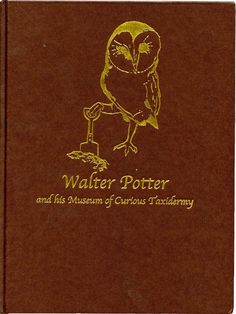 Walter Potter and his Museum of Curious Taxidermy #book #taxidermy #owl