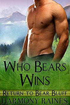 Who Bears Wins: BBW Bear Shifter Paranormal Romance (Return To Bear Bluff Book 4) by [Raines, Harmony]