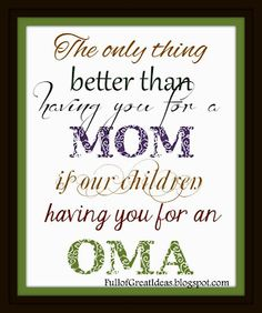 FREE PRINTABLE -The Only Thing Better than Having you for a Mom is my children having you for a (Grandma, Nanna or Oma) all three are free downloads