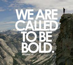 Be Bold in your walk with Christ