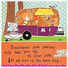 """ Sometimes your journey will take you off of your path. It's all part of the same trip."" Leigh Standley is the artist, writer and owner of Curly Girl Design, Inc. Curly Girl Design and Leigh's line o Journey, Vintage Trailers, Vintage Campers, Thats The Way, Curly Girl, Go Camping, Camping Ideas, Happy Campers, Collage Art"