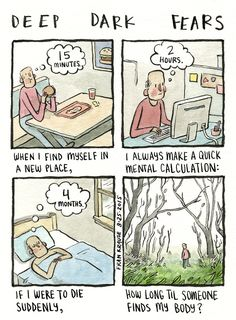 An anonymous fear submitted to Deep Dark Fears - thanks! The new Deep Dark Fears book is now available for pre-order at  Amazon,  B&N,  IndieBound,  iBooks, and  Google Books.