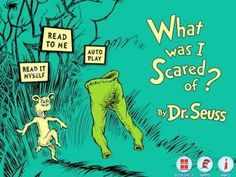 What Was I Scared of? - Dr. Seuss! Great Life lessons in a kids friendly way! This app is presented to us by Oceanhouse Media.     http://www.bestappsforkids.org/universal-app/what-was-i-scared-of-dr-seuss/