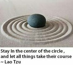 """Stay in the centre of the circle, and let all things take their course."" - Lao Tzu"