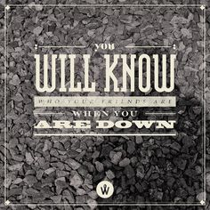317 / You Will Know Who Your Friends Are When You Are Down (by Alander Wong) via by9tumblr.com #typography