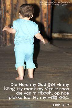 Dag 64 Bybelvers: Habakuk Die Here my God gee vir my krag. Hy maak my voete soos dié van 'n ribbok, op hoë plekke laat Hy my veilig loop. Scripture Verses, Bible, Beautiful Quotes Inspirational, Names Of God, Jesus Loves Me, Afrikaans, Van, Faith, My Love